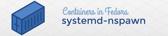 Fedora 中的容器技术:systemd-nspawn