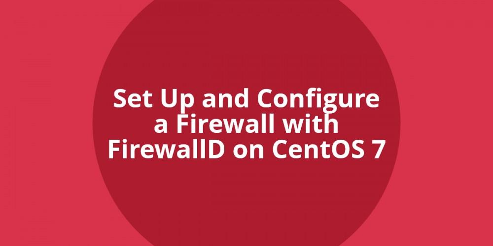 CentOS 7 上的 FirewallD 简明指南