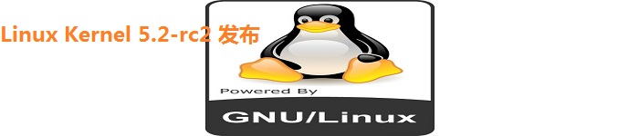 Linus Torvalds正式宣布Linux Kernel 5.1RC2 发布,相当正常