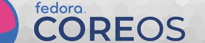 Fedora CoreOS 第一个预览版发布