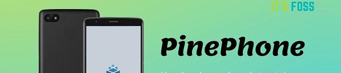Linux 智能手机 PinePhone 近日已交付